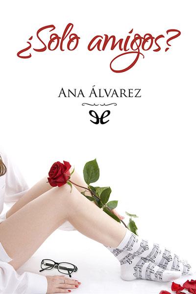 DESCARGAR en PDF el libro ¿Solo amigos? (Serie Amigos 1) de Ana Álvarez Gratis