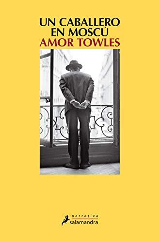 UN CABALLERO EN MOSCÚ – Amor Towles