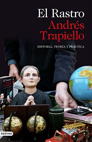 EL RASTRO: HISTORIA, TEORÍA Y PRÁCTICA – Andrés Trapiello
