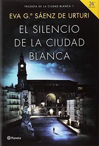 EL SILENCIO DE LA CIUDAD BLANCA (Trilogía de la Ciudad Blanca 1) – Eva García Sáenz de Urturi