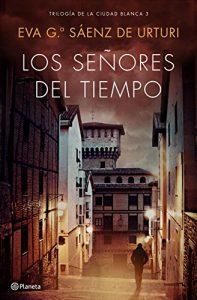 DESCARGAR el libro Los Señores del Tiempo de Eva García Sáenz de Urturi en PDF (Gratis) y Completo