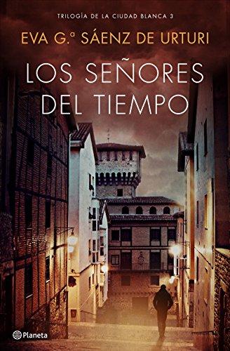 LOS SEÑORES DEL TIEMPO (Trilogía de La Ciudad Blanca 3) – Eva García Sáenz de Urturi