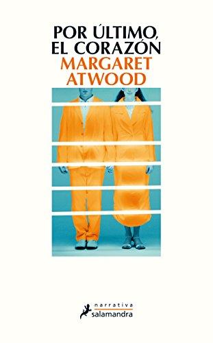 POR ÚLTIMO, EL CORAZÓN – Margaret Atwood