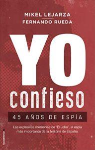 DESCARGAR en PDF el libro Yo confieso: 45 años de Espía de Mikel Lejarza y Fernando Rueda Gratis y Completo