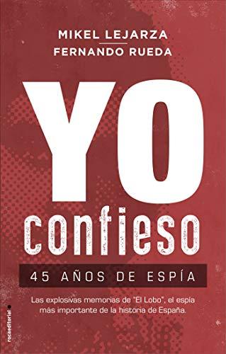 YO CONFIESO: 45 años de Espía – Mikel Lejarza y Fernando Rueda