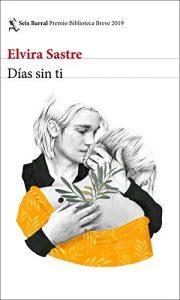 DESCARGAR en PDF el libro Días sin Ti de Elvira Sastre Gratis y Completo