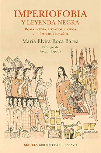 IMPERIOFOBIA Y LEYENDA NEGRA –  María Elvira Roca Barea