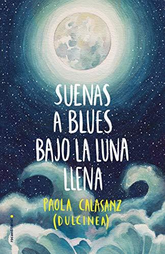 SUENAS A BLUES BAJO LA LUNA LLENA – Dulcinea (Paola Calasanz)