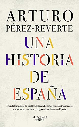 UNA HISTORIA DE ESPAÑA – Arturo Pérez-Reverte