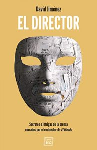 EBOOK (ePub) y KINDLE (MOBI) El Director: Secretos e intrigas de la prensa narrados por el exdirector de El Mundo de David Jiménez García