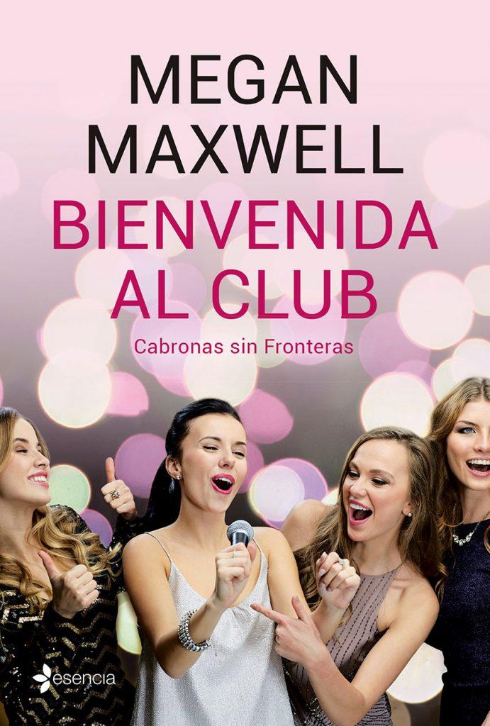 Libro: MEGAN MAXWELL - Bienvenida al Club. Cabronas Sin Fronteras.