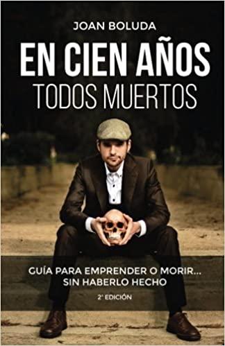 DESCARGAR en PDF el libro En cien años todos Muertos: Guía para emprender o morir... sin haberlo hecho de Joan Boluda Gratis